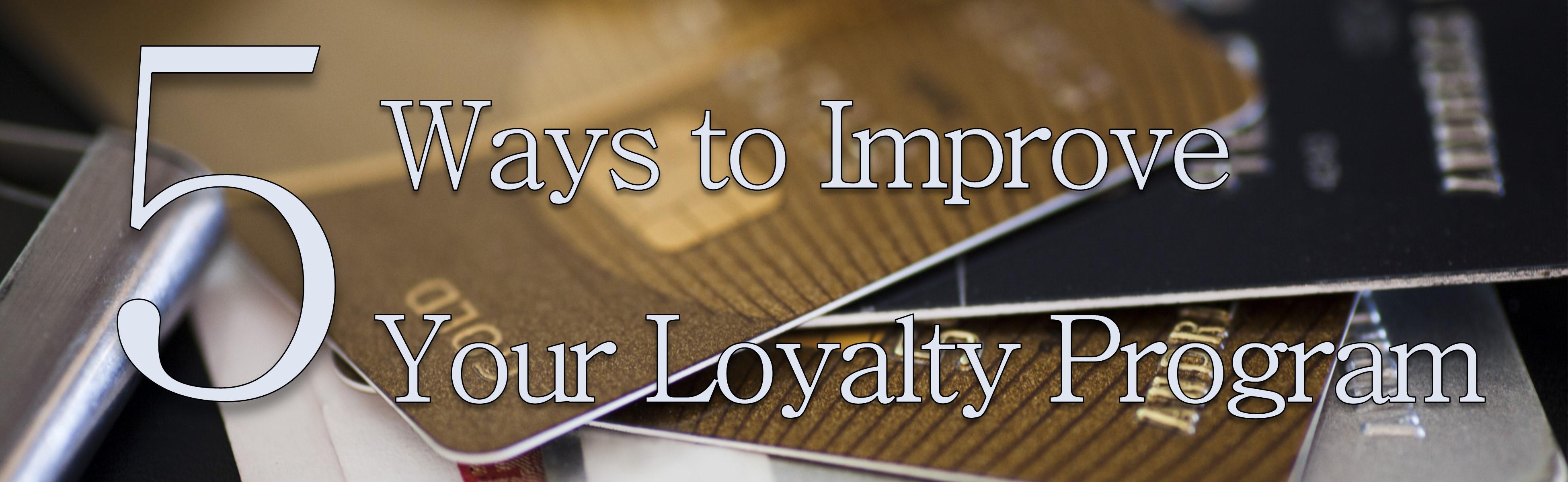 5 Ways to Improve Your Loyalty Program
